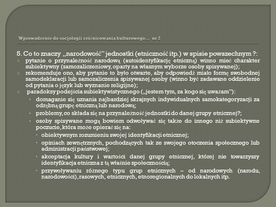 5. Co to znaczy narodowo ść jednostki (etniczno ść itp.) w spisie powszechnym ?: pytanie o przynale ż no ść narodow ą (autoidentyfikacj ę etniczn ą )