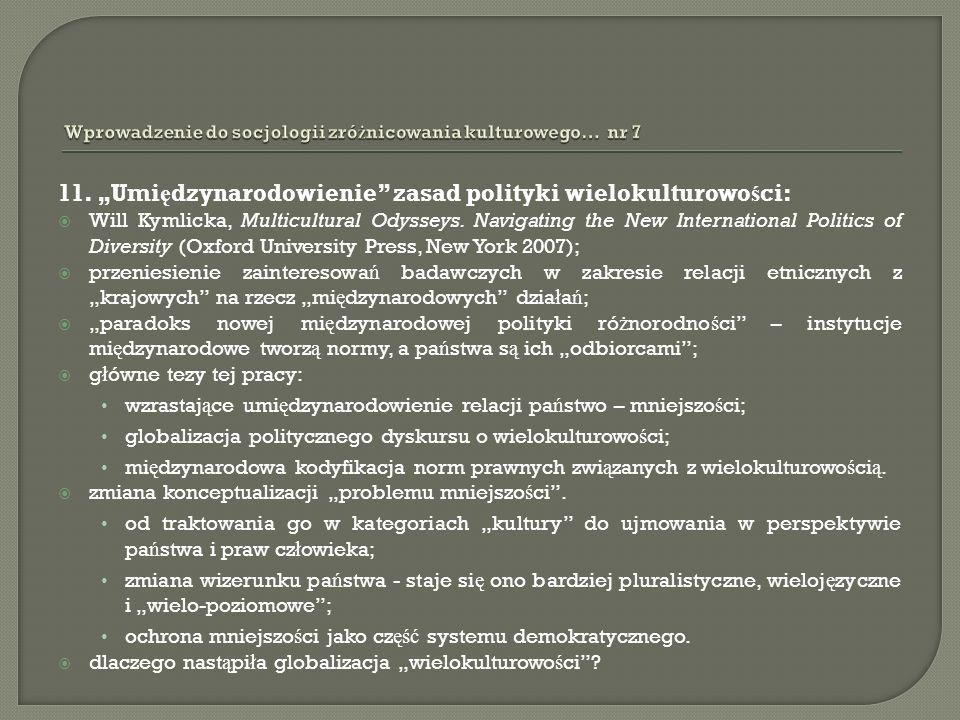11. Umi ę dzynarodowienie zasad polityki wielokulturowo ś ci: Will Kymlicka, Multicultural Odysseys. Navigating the New International Politics of Dive