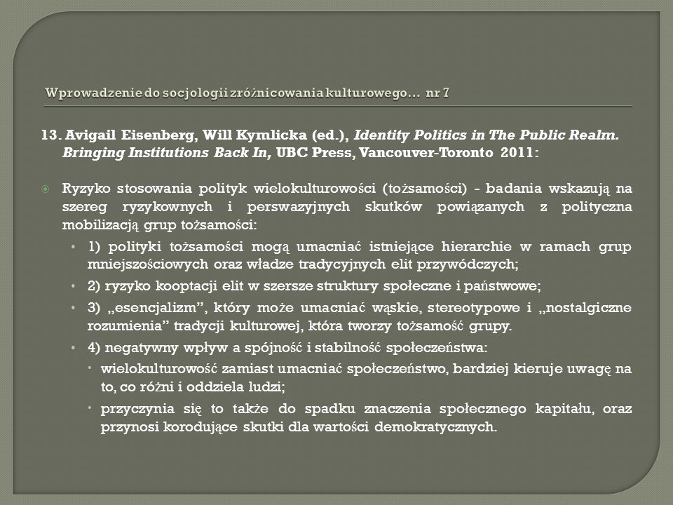 13. Avigail Eisenberg, Will Kymlicka (ed.), Identity Politics in The Public Realm. Bringing Institutions Back In, UBC Press, Vancouver-Toronto 2011: R