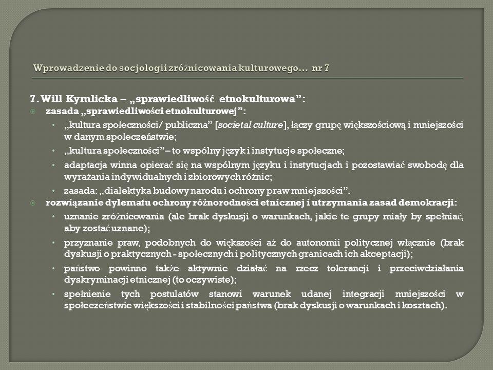 7. Will Kymlicka – sprawiedliwo ść etnokulturowa: zasada sprawiedliwo ś ci etnokulturowej: kultura spo ł eczno ś ci/ publiczna [societal culture], łą