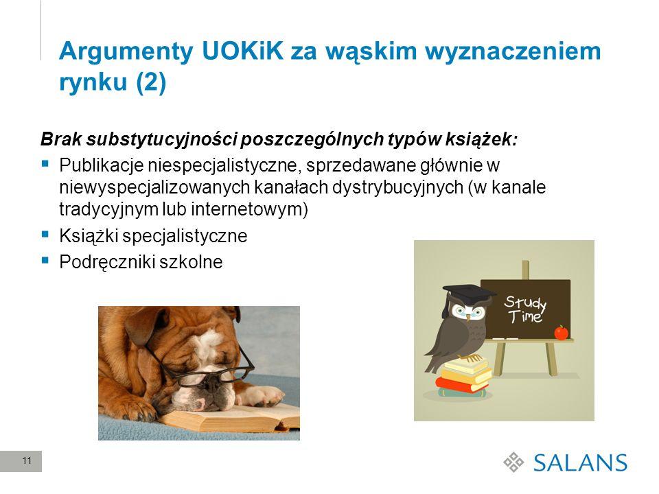 11 Argumenty UOKiK za wąskim wyznaczeniem rynku (2) Brak substytucyjności poszczególnych typów książek: Publikacje niespecjalistyczne, sprzedawane głó