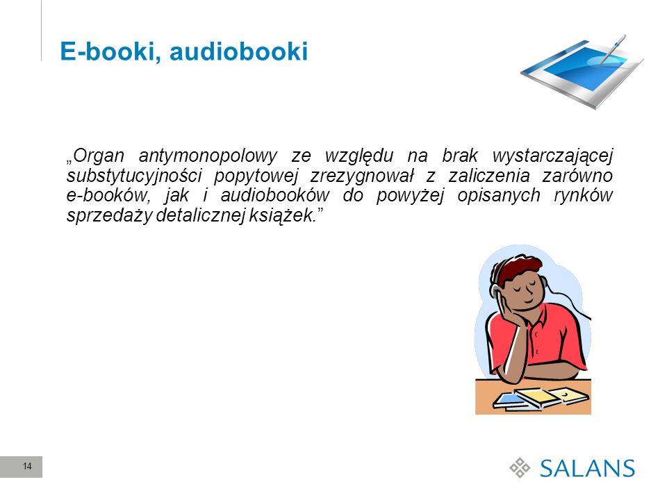 14 E-booki, audiobooki Organ antymonopolowy ze względu na brak wystarczającej substytucyjności popytowej zrezygnował z zaliczenia zarówno e-booków, ja