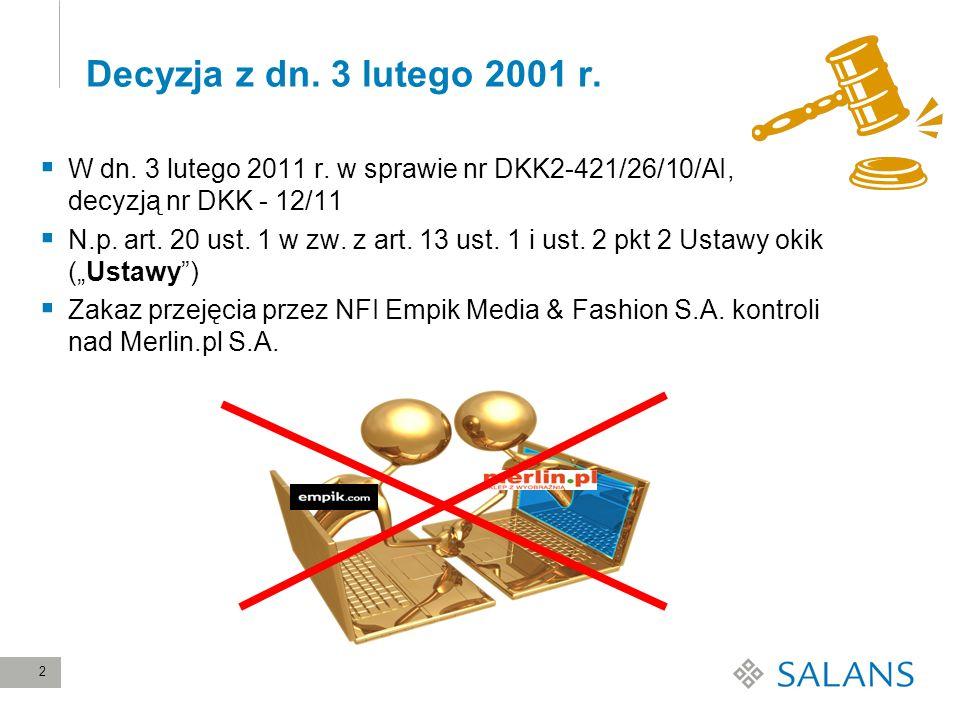2 Decyzja z dn. 3 lutego 2001 r. W dn. 3 lutego 2011 r. w sprawie nr DKK2-421/26/10/AI, decyzją nr DKK - 12/11 N.p. art. 20 ust. 1 w zw. z art. 13 ust