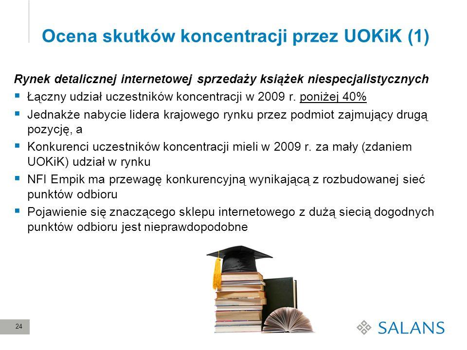 24 Ocena skutków koncentracji przez UOKiK (1) Rynek detalicznej internetowej sprzedaży książek niespecjalistycznych Łączny udział uczestników koncentr