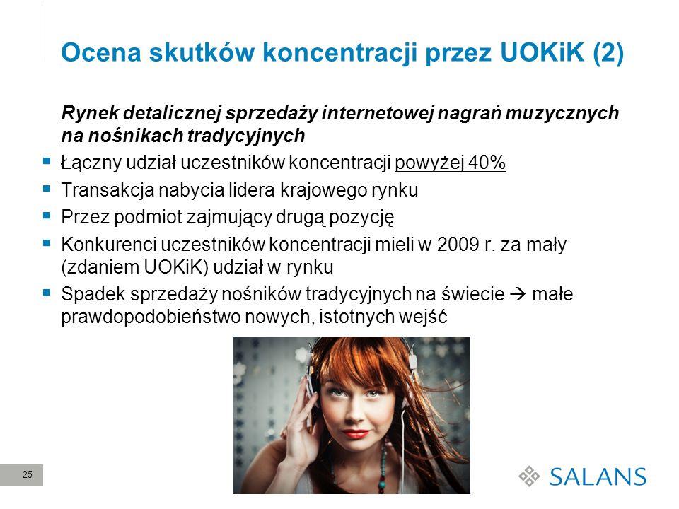 25 Ocena skutków koncentracji przez UOKiK (2) Rynek detalicznej sprzedaży internetowej nagrań muzycznych na nośnikach tradycyjnych Łączny udział uczes