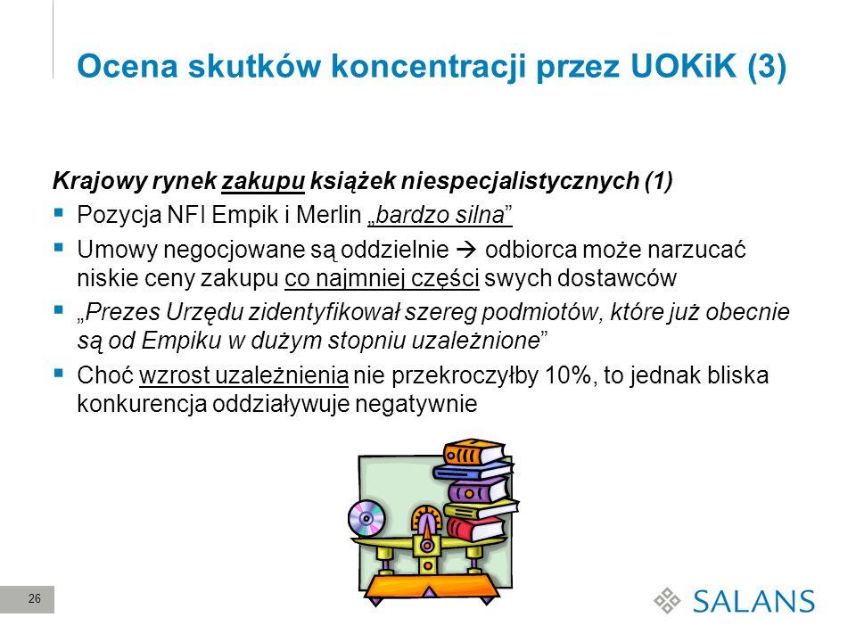 26 Ocena skutków koncentracji przez UOKiK (3) Krajowy rynek zakupu książek niespecjalistycznych (1) Pozycja NFI Empik i Merlin bardzo silna Umowy nego