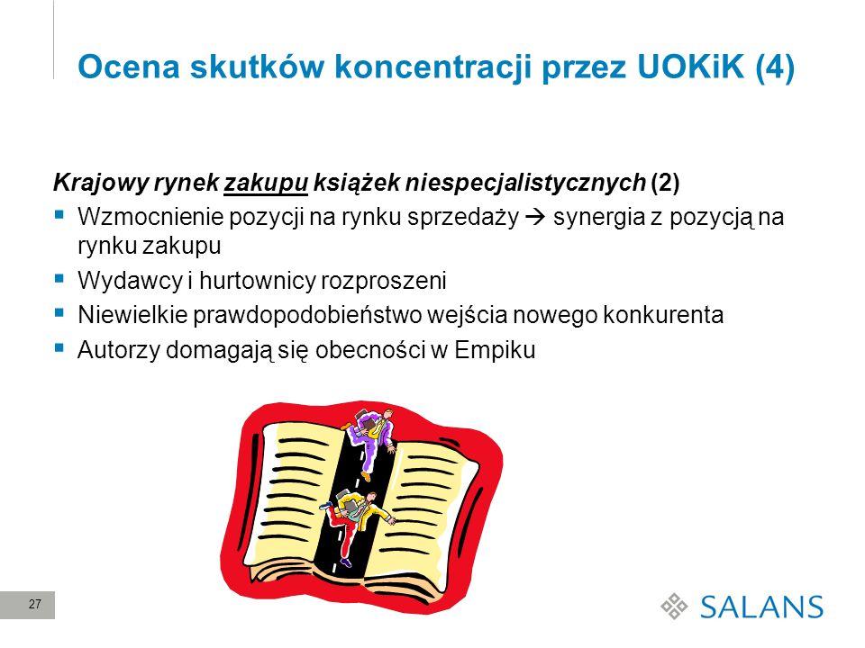 27 Ocena skutków koncentracji przez UOKiK (4) Krajowy rynek zakupu książek niespecjalistycznych (2) Wzmocnienie pozycji na rynku sprzedaży synergia z