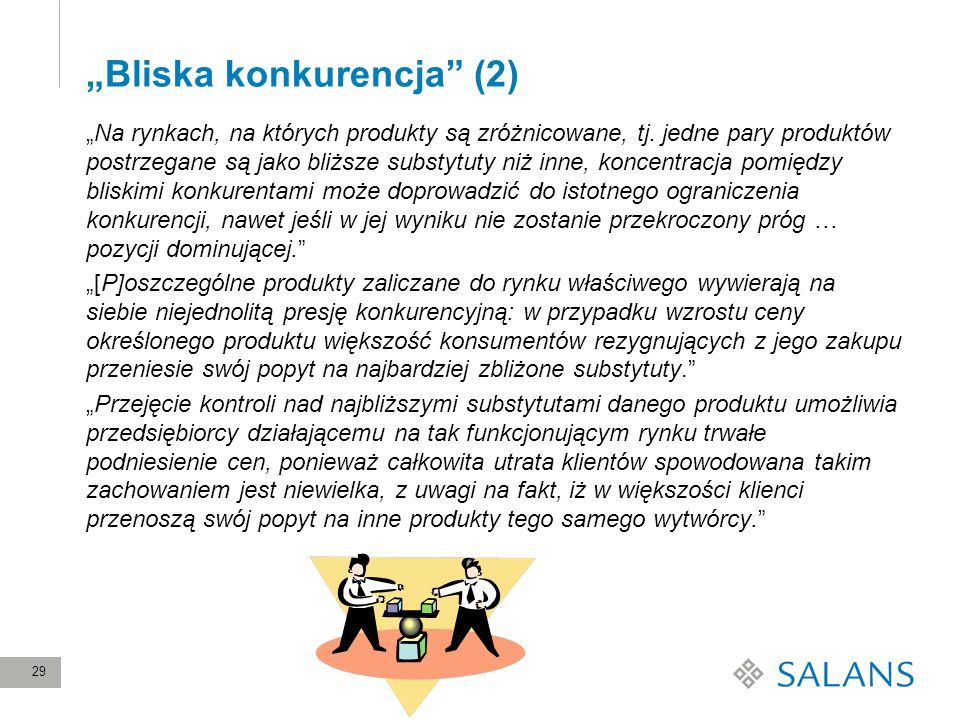 29 Bliska konkurencja (2) Na rynkach, na których produkty są zróżnicowane, tj. jedne pary produktów postrzegane są jako bliższe substytuty niż inne, k