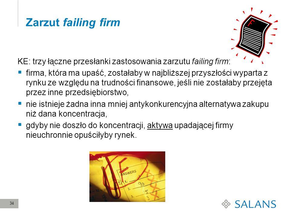 34 Zarzut failing firm KE: trzy łączne przesłanki zastosowania zarzutu failing firm: firma, która ma upaść, zostałaby w najbliższej przyszłości wypart