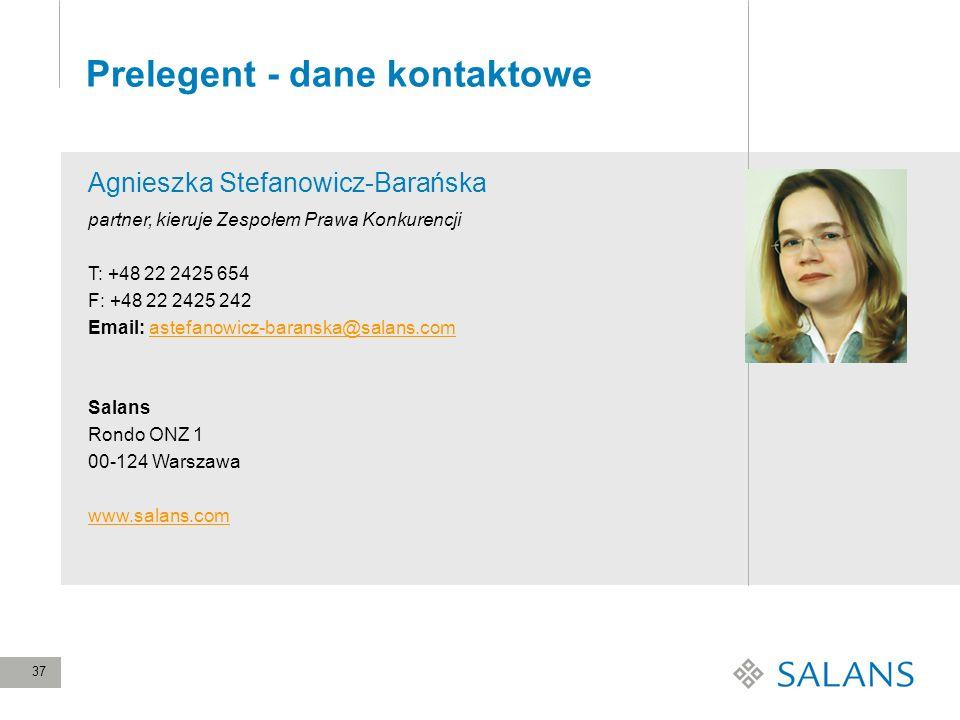 37 Prelegent - dane kontaktowe partner, kieruje Zespołem Prawa Konkurencji T: +48 22 2425 654 F: +48 22 2425 242 Email: astefanowicz-baranska@salans.c