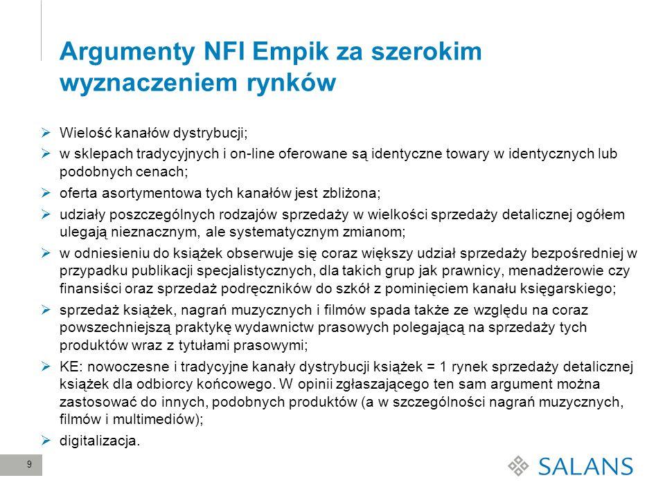 9 Argumenty NFI Empik za szerokim wyznaczeniem rynków Wielość kanałów dystrybucji; w sklepach tradycyjnych i on-line oferowane są identyczne towary w