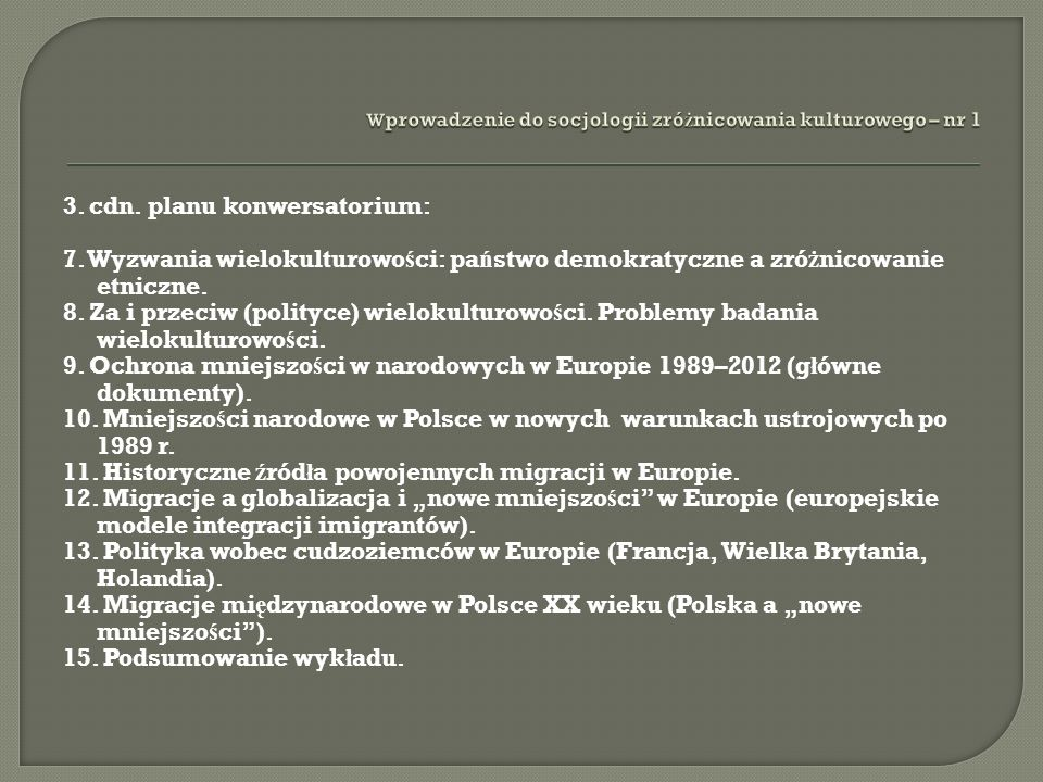 3. cdn. planu konwersatorium: 7. Wyzwania wielokulturowo ś ci: pa ń stwo demokratyczne a zró ż nicowanie etniczne. 8. Za i przeciw (polityce) wielokul
