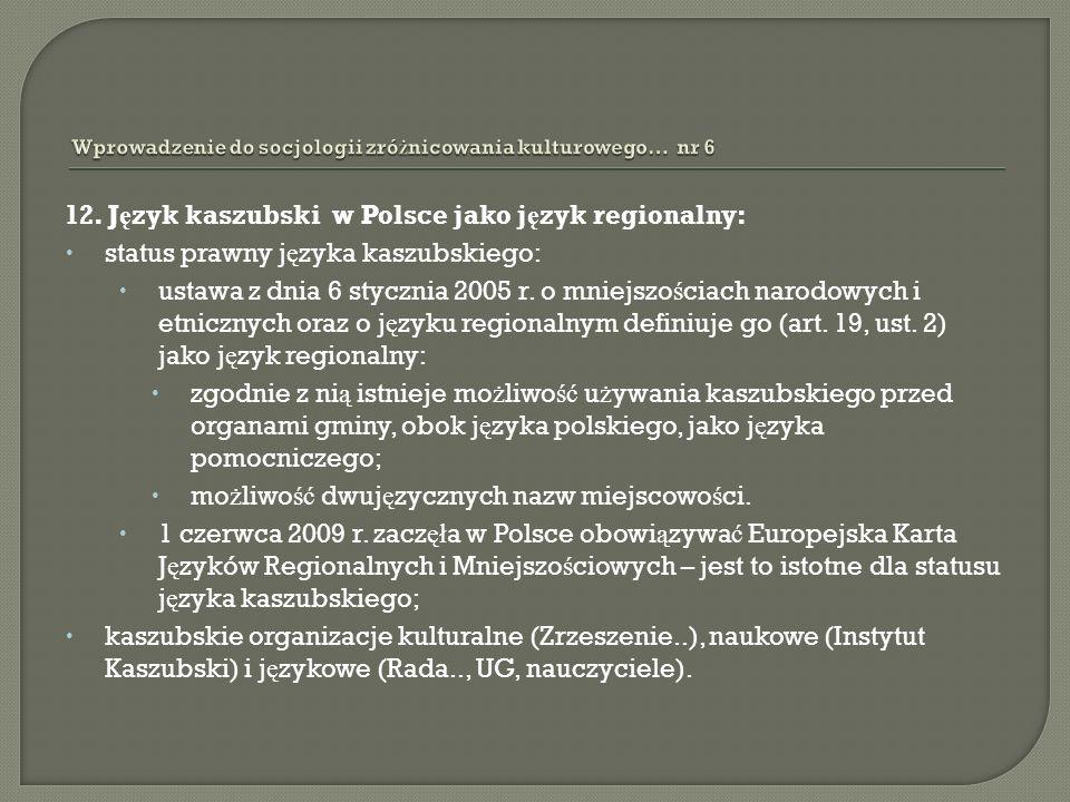 12. J ę zyk kaszubski w Polsce jako j ę zyk regionalny: status prawny j ę zyka kaszubskiego: ustawa z dnia 6 stycznia 2005 r. o mniejszo ś ciach narod