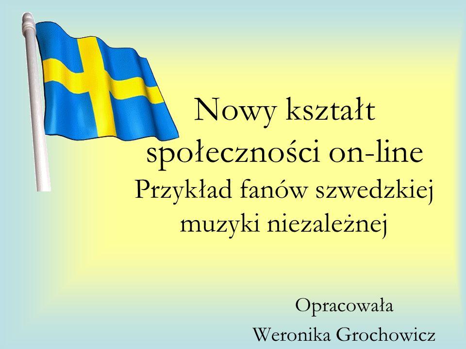 Nowy kształt społeczności on-line Przykład fanów szwedzkiej muzyki niezależnej Opracowała Weronika Grochowicz