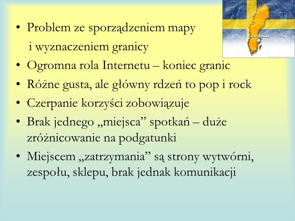 Problem ze sporządzeniem mapy i wyznaczeniem granicy Ogromna rola Internetu – koniec granic Różne gusta, ale główny rdzeń to pop i rock Czerpanie korzyści zobowiązuje Brak jednego miejsca spotkań – duże zróżnicowanie na podgatunki Miejscem zatrzymania są strony wytwórni, zespołu, sklepu, brak jednak komunikacji