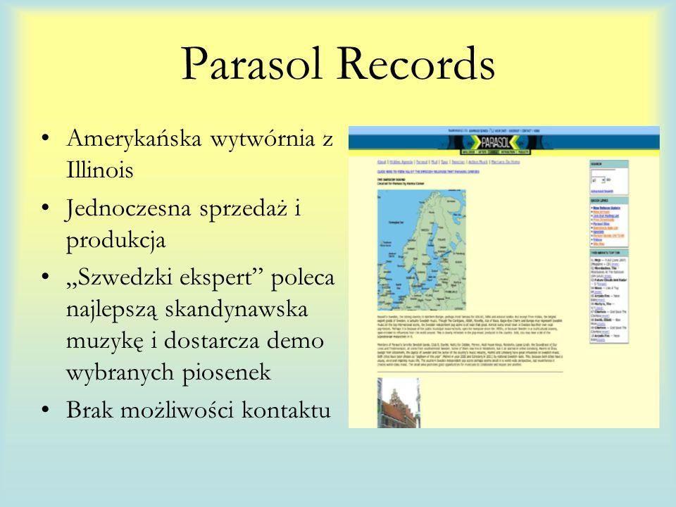 Parasol Records Amerykańska wytwórnia z Illinois Jednoczesna sprzedaż i produkcja Szwedzki ekspert poleca najlepszą skandynawska muzykę i dostarcza demo wybranych piosenek Brak możliwości kontaktu
