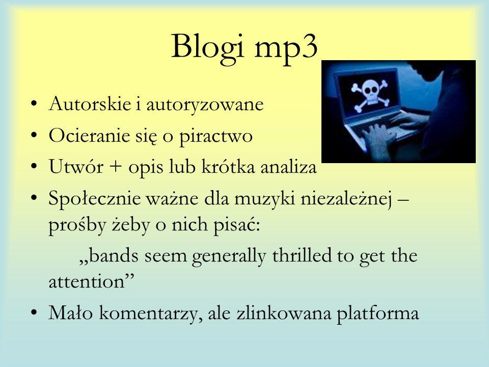 Blogi mp3 Autorskie i autoryzowane Ocieranie się o piractwo Utwór + opis lub krótka analiza Społecznie ważne dla muzyki niezależnej – prośby żeby o nich pisać: bands seem generally thrilled to get the attention Mało komentarzy, ale zlinkowana platforma