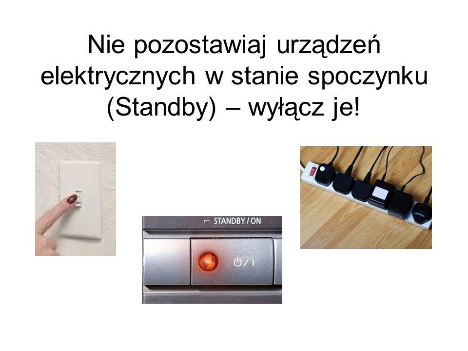 Nie pozostawiaj urządzeń elektrycznych w stanie spoczynku (Standby) – wyłącz je!