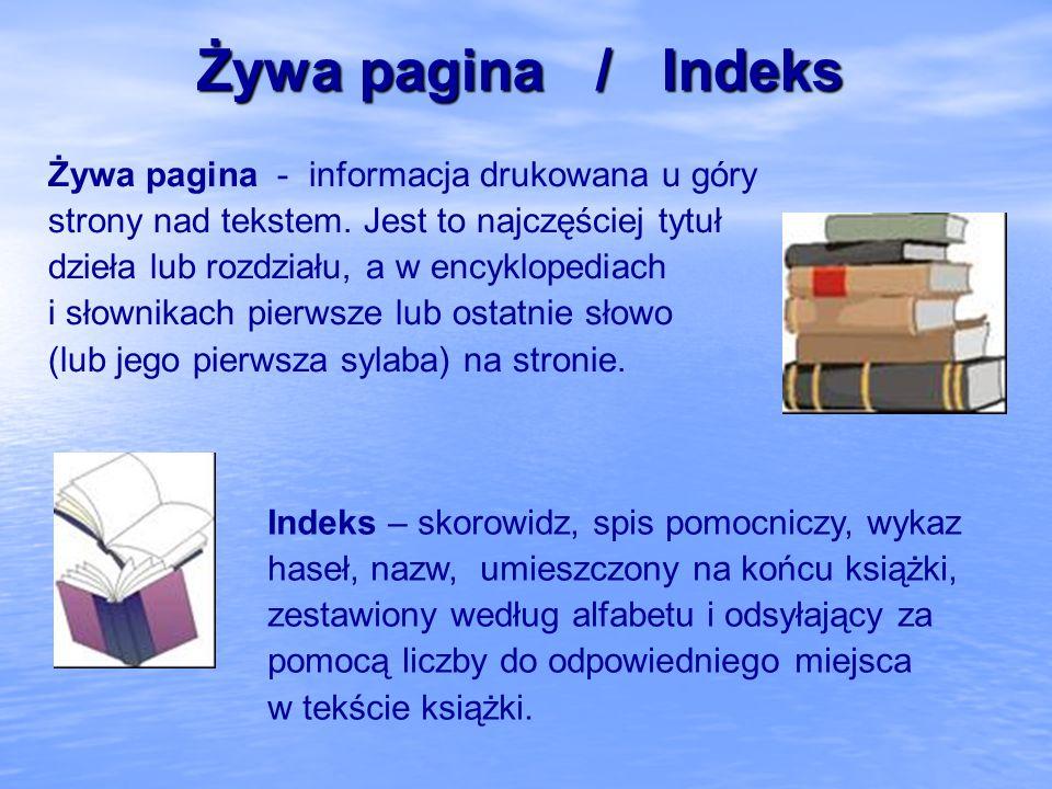 Żywa pagina / Indeks Żywa pagina - informacja drukowana u góry strony nad tekstem. Jest to najczęściej tytuł dzieła lub rozdziału, a w encyklopediach