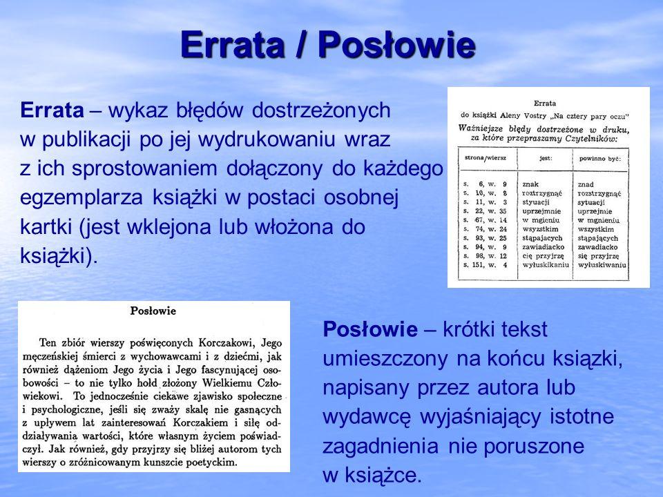 Errata / Posłowie Errata – wykaz błędów dostrzeżonych w publikacji po jej wydrukowaniu wraz z ich sprostowaniem dołączony do każdego egzemplarza książ
