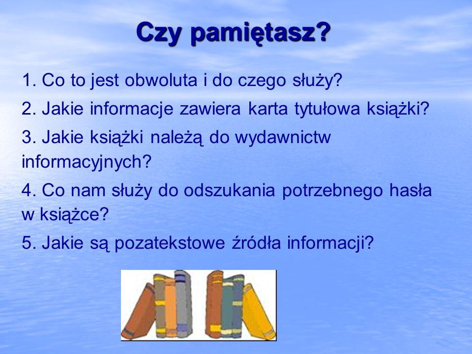 Czy pamiętasz? 1. Co to jest obwoluta i do czego służy? 2. Jakie informacje zawiera karta tytułowa książki? 3. Jakie książki należą do wydawnictw info
