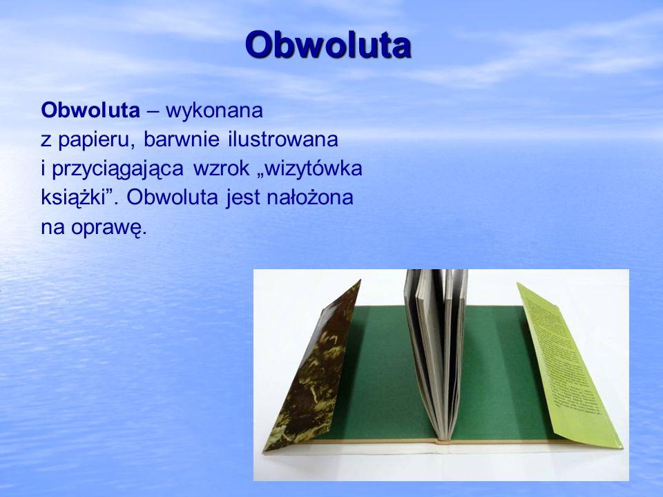 Obwoluta Obwoluta – wykonana z papieru, barwnie ilustrowana i przyciągająca wzrok wizytówka książki. Obwoluta jest nałożona na oprawę.