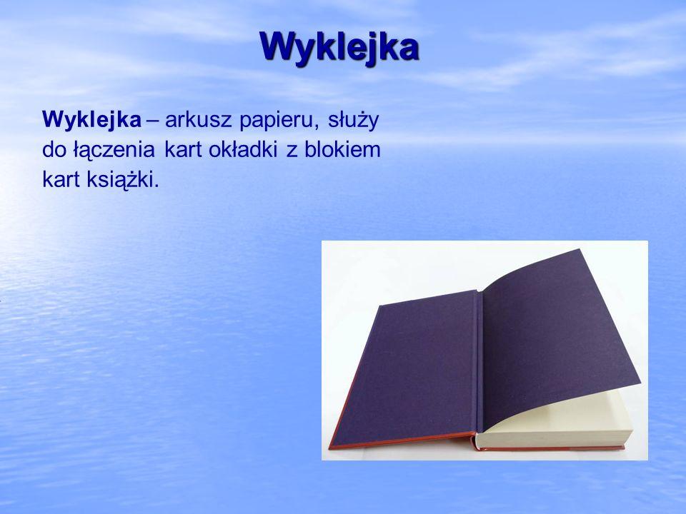 Wyklejka Wyklejka – arkusz papieru, służy do łączenia kart okładki z blokiem kart książki.