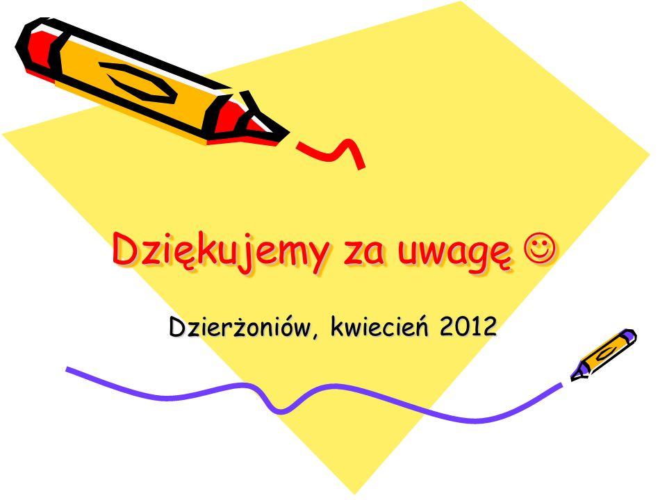 Dziękujemy za uwagę Dziękujemy za uwagę Dzierżoniów, kwiecień 2012