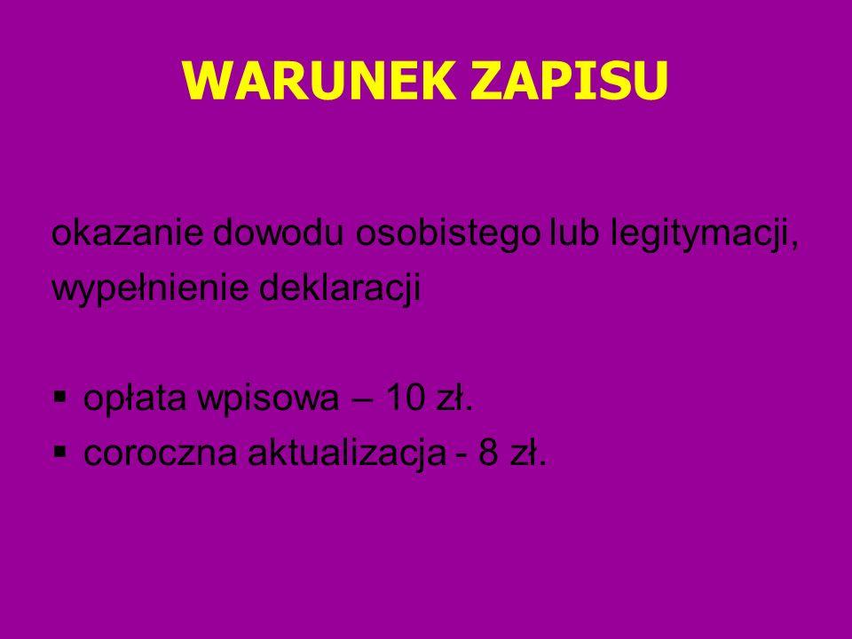 WARUNEK ZAPISU okazanie dowodu osobistego lub legitymacji, wypełnienie deklaracji opłata wpisowa – 10 zł. coroczna aktualizacja - 8 zł.