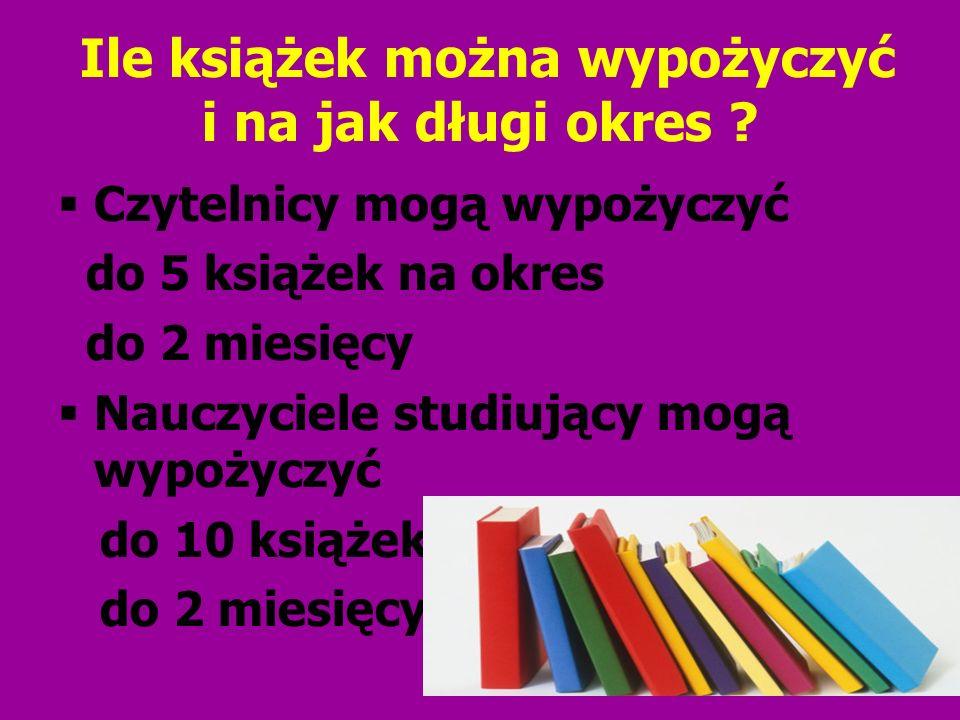Ile książek można wypożyczyć i na jak długi okres ? Czytelnicy mogą wypożyczyć do 5 książek na okres do 2 miesięcy Nauczyciele studiujący mogą wypożyc