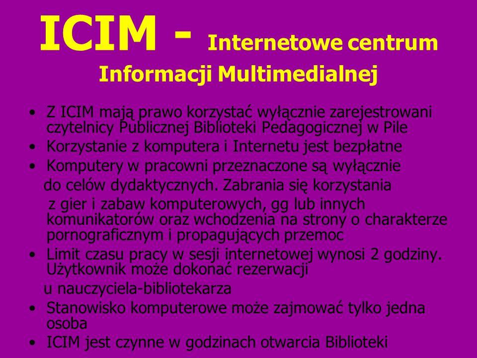 ICIM - Internetowe centrum Informacji Multimedialnej Z ICIM mają prawo korzystać wyłącznie zarejestrowani czytelnicy Publicznej Biblioteki Pedagogiczn