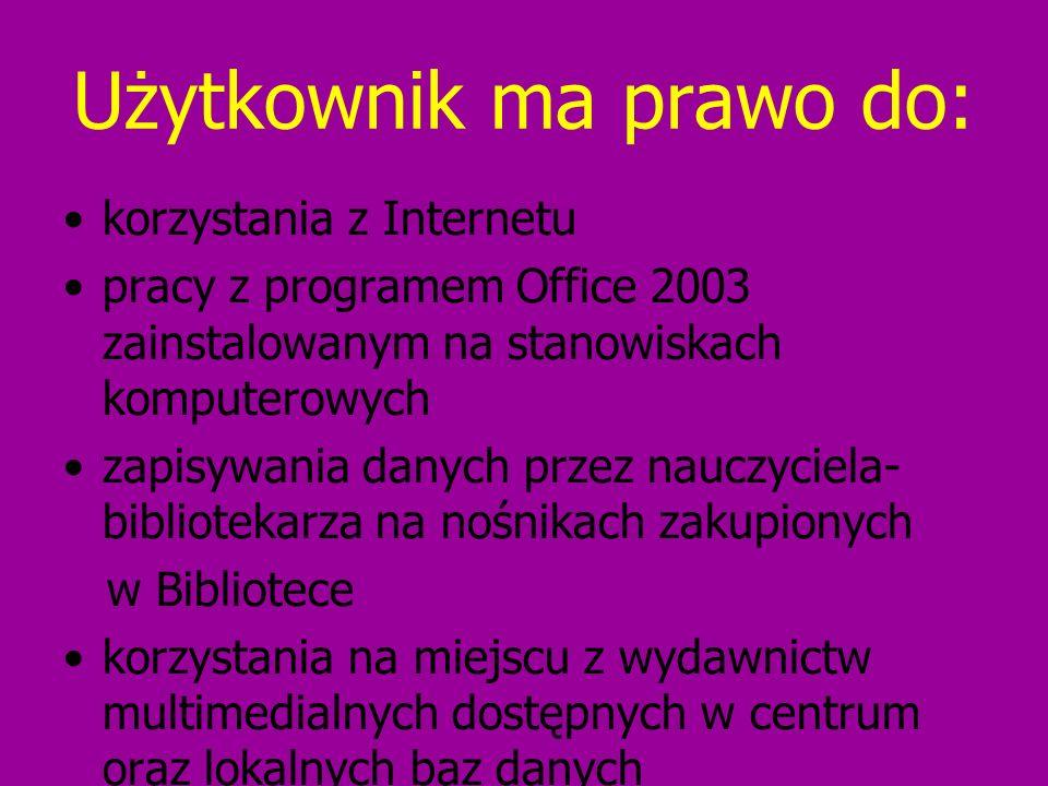 Użytkownik ma prawo do: korzystania z Internetu pracy z programem Office 2003 zainstalowanym na stanowiskach komputerowych zapisywania danych przez na