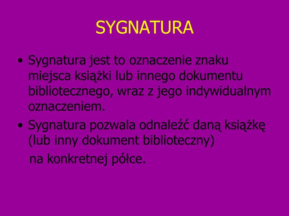 SYGNATURA Sygnatura jest to oznaczenie znaku miejsca książki lub innego dokumentu bibliotecznego, wraz z jego indywidualnym oznaczeniem. Sygnatura poz
