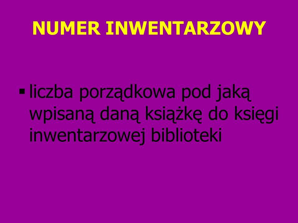 NUMER INWENTARZOWY liczba porządkowa pod jaką wpisaną daną książkę do księgi inwentarzowej biblioteki