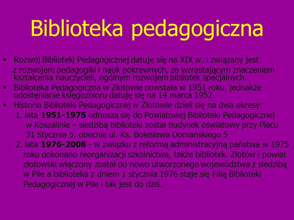 Biblioteka pedagogiczna Rozwój Biblioteki Pedagogicznej datuje się na XIX w. i związany jest z rozwojem pedagogiki i nauk pokrewnych, ze wzrastającym