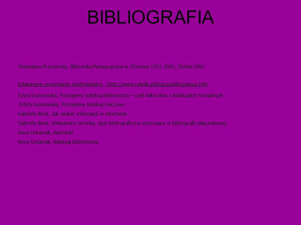 BIBLIOGRAFIA Stanisława Przezwicka, Biblioteka Pedagogiczna w Złotowie 1951-2001, Złotów 2001 Edukacyjne prezentacje multimedialne http://www.rybnik.p