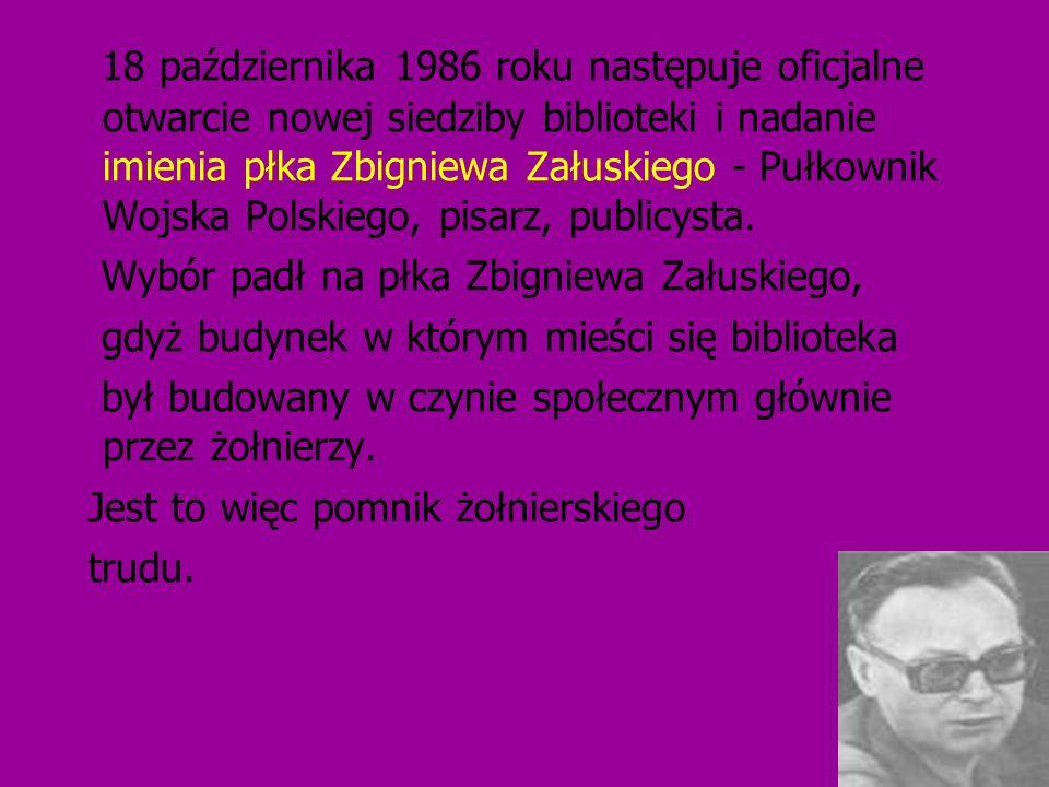 18 października 1986 roku następuje oficjalne otwarcie nowej siedziby biblioteki i nadanie imienia płka Zbigniewa Załuskiego - Pułkownik Wojska Polski