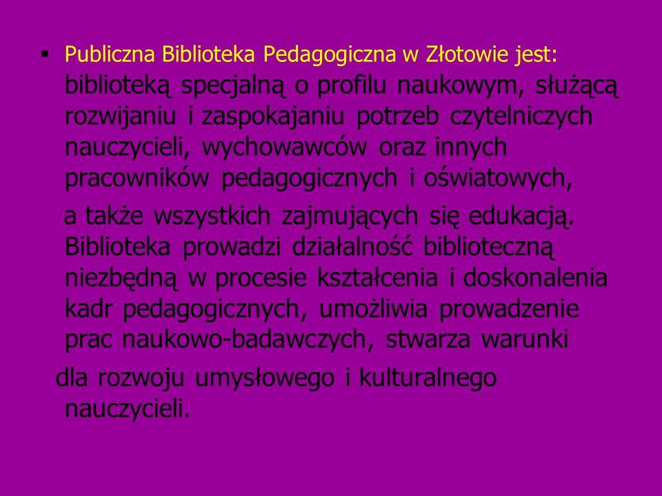 Publiczna Biblioteka Pedagogiczna w Złotowie jest: biblioteką specjalną o profilu naukowym, służącą rozwijaniu i zaspokajaniu potrzeb czytelniczych na