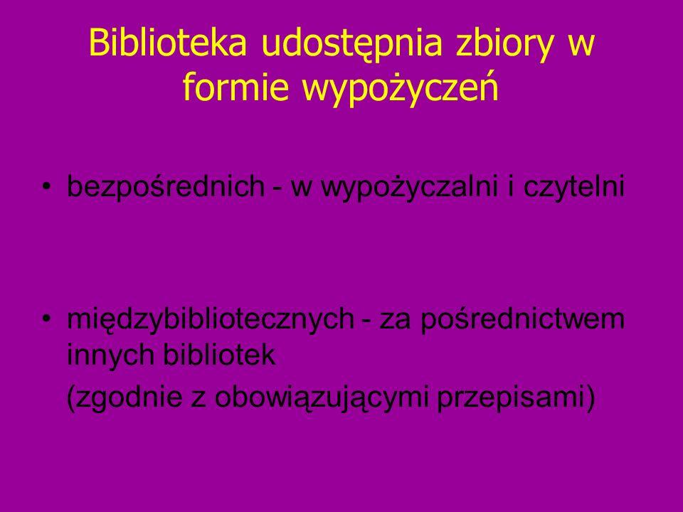 Biblioteka udostępnia zbiory w formie wypożyczeń bezpośrednich - w wypożyczalni i czytelni międzybibliotecznych - za pośrednictwem innych bibliotek (z