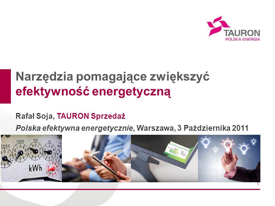 1 Narzędzia pomagające zwiększyć efektywność energetyczną Rafał Soja, TAURON Sprzedaż Polska efektywna energetycznie, Warszawa, 3 Października 2011