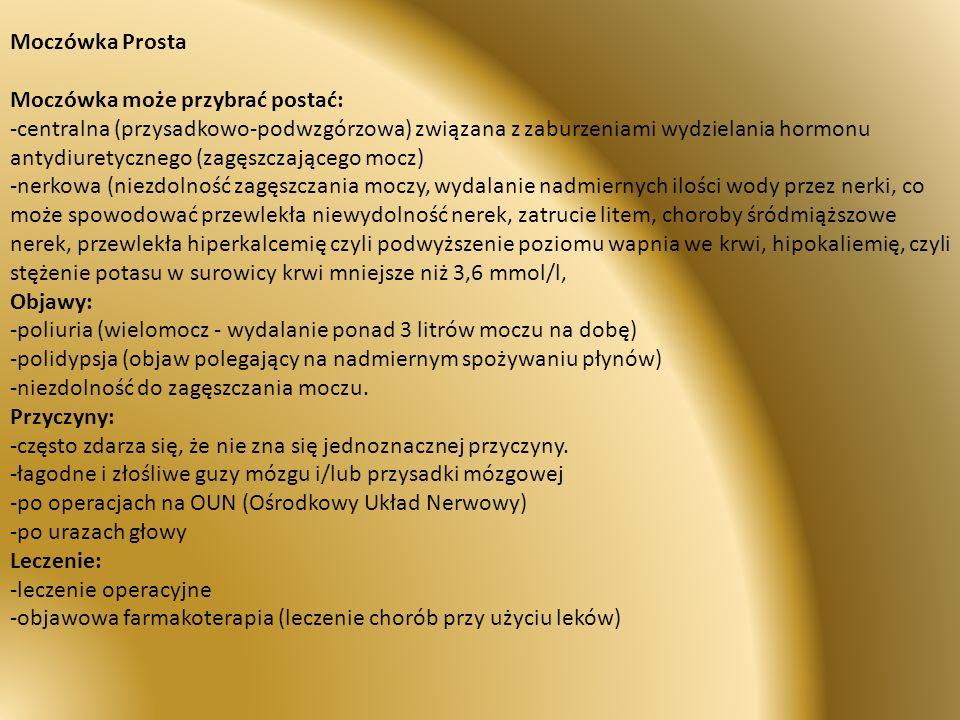 Moczówka Prosta Moczówka może przybrać postać: -centralna (przysadkowo-podwzgórzowa) związana z zaburzeniami wydzielania hormonu antydiuretycznego (za