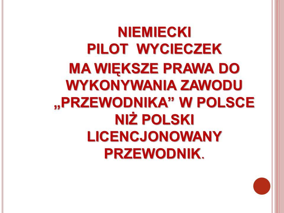 NIEMIECKI PILOT WYCIECZEK MA WIĘKSZE PRAWA DO WYKONYWANIA ZAWODU PRZEWODNIKA W POLSCE NIŻ POLSKI LICENCJONOWANY PRZEWODNIK.
