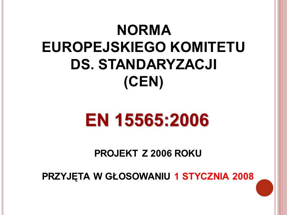 NORMA EUROPEJSKIEGO KOMITETU DS. STANDARYZACJI (CEN) EN 15565:2006 PROJEKT Z 2006 ROKU PRZYJĘTA W GŁOSOWANIU 1 STYCZNIA 2008