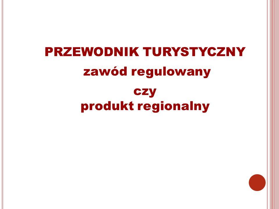 PRZEWODNIK TURYSTYCZNY zawód regulowany czy produkt regionalny