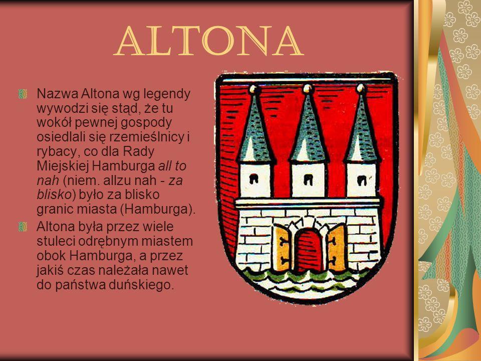 ALTONA Nazwa Altona wg legendy wywodzi się stąd, że tu wokół pewnej gospody osiedlali się rzemieślnicy i rybacy, co dla Rady Miejskiej Hamburga all to