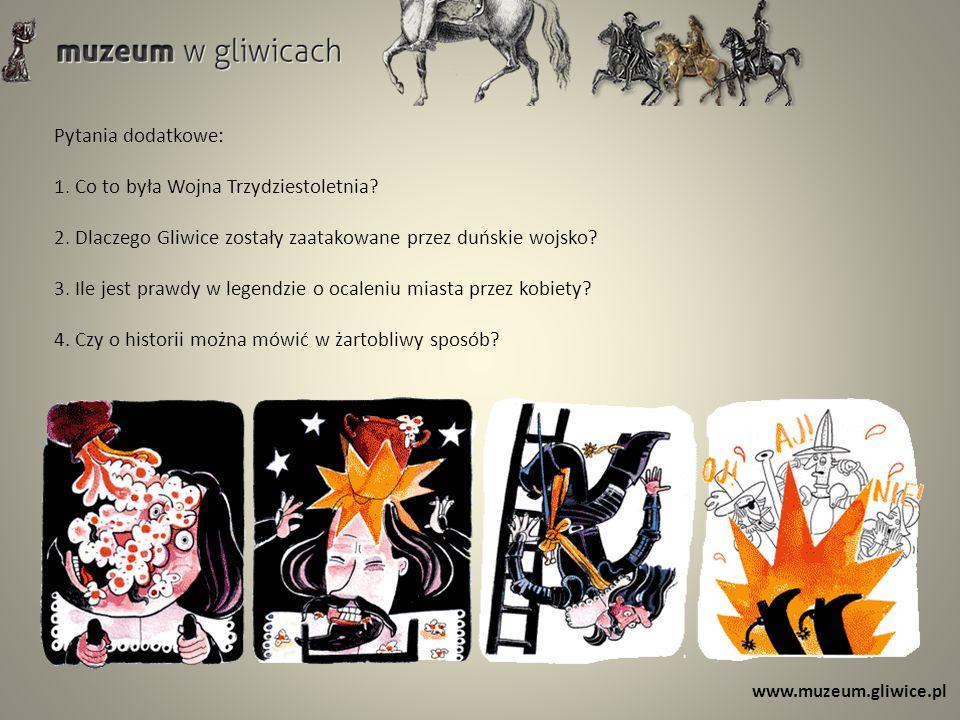 www.muzeum.gliwice.pl Pytania dodatkowe: 1. Co to była Wojna Trzydziestoletnia.