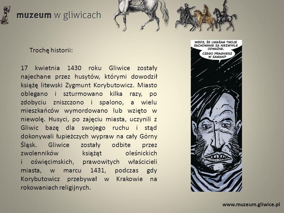 Trochę historii: 17 kwietnia 1430 roku Gliwice zostały najechane przez husytów, którymi dowodził książę litewski Zygmunt Korybutowicz. Miasto oblegano