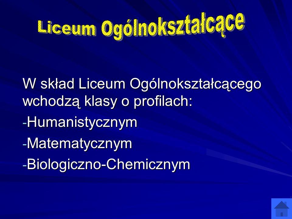 W skład Liceum Ogólnokształcącego wchodzą klasy o profilach: - Humanistycznym - Matematycznym - Biologiczno-Chemicznym