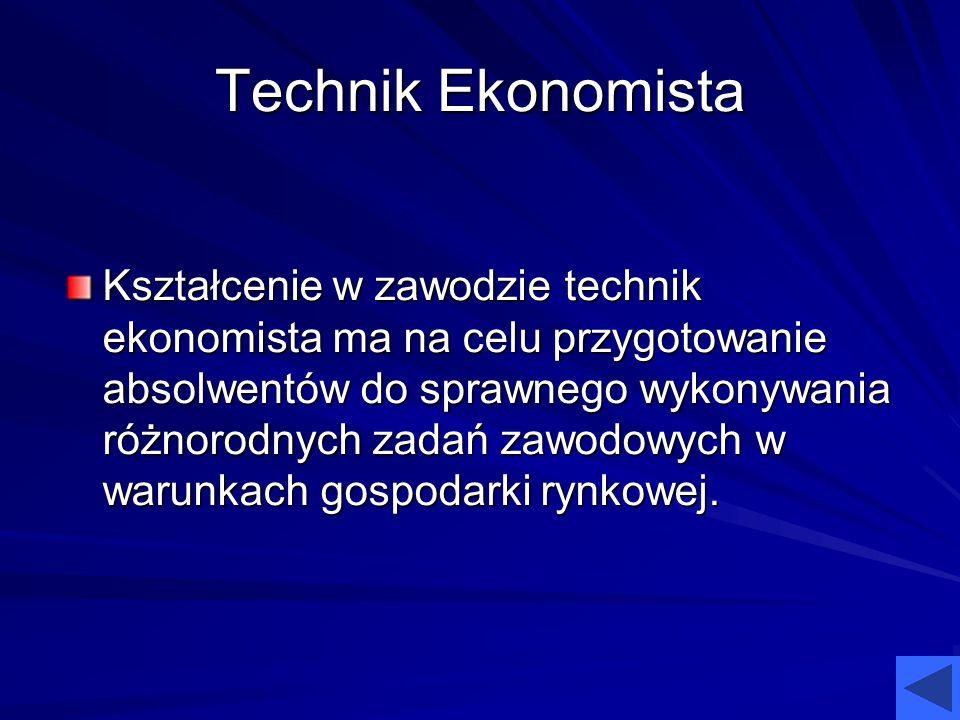 Technik Ekonomista Kształcenie w zawodzie technik ekonomista ma na celu przygotowanie absolwentów do sprawnego wykonywania różnorodnych zadań zawodowy