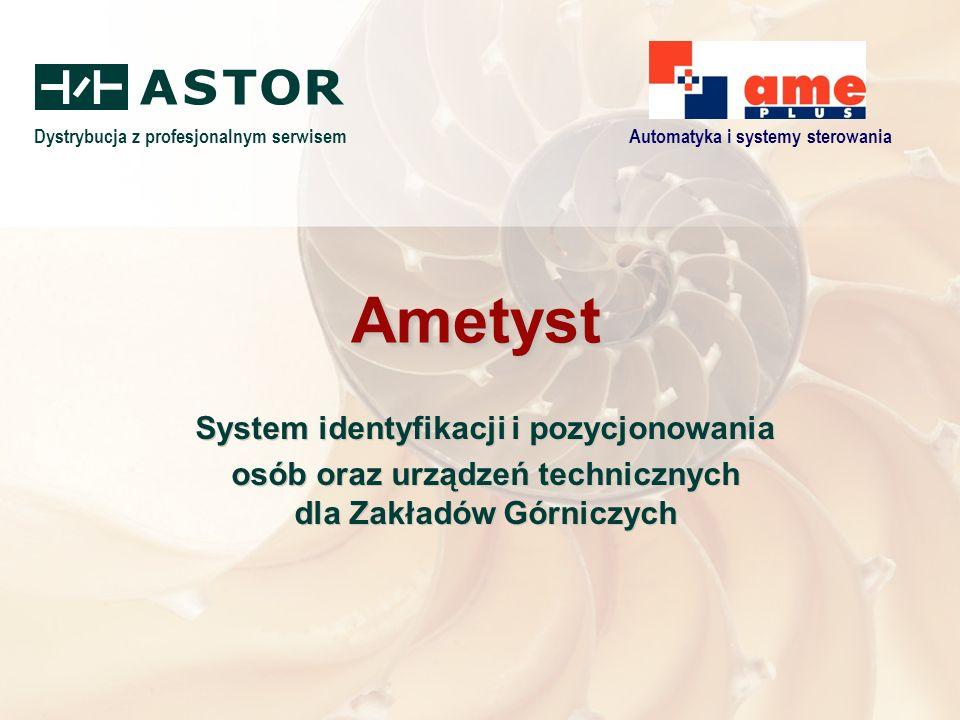 Dystrybucja z profesjonalnym serwisemAutomatyka i systemy sterowania AmetystAmetyst System identyfikacji i pozycjonowania osób oraz urządzeń technicznych dla Zakładów Górniczych System identyfikacji i pozycjonowania osób oraz urządzeń technicznych dla Zakładów Górniczych